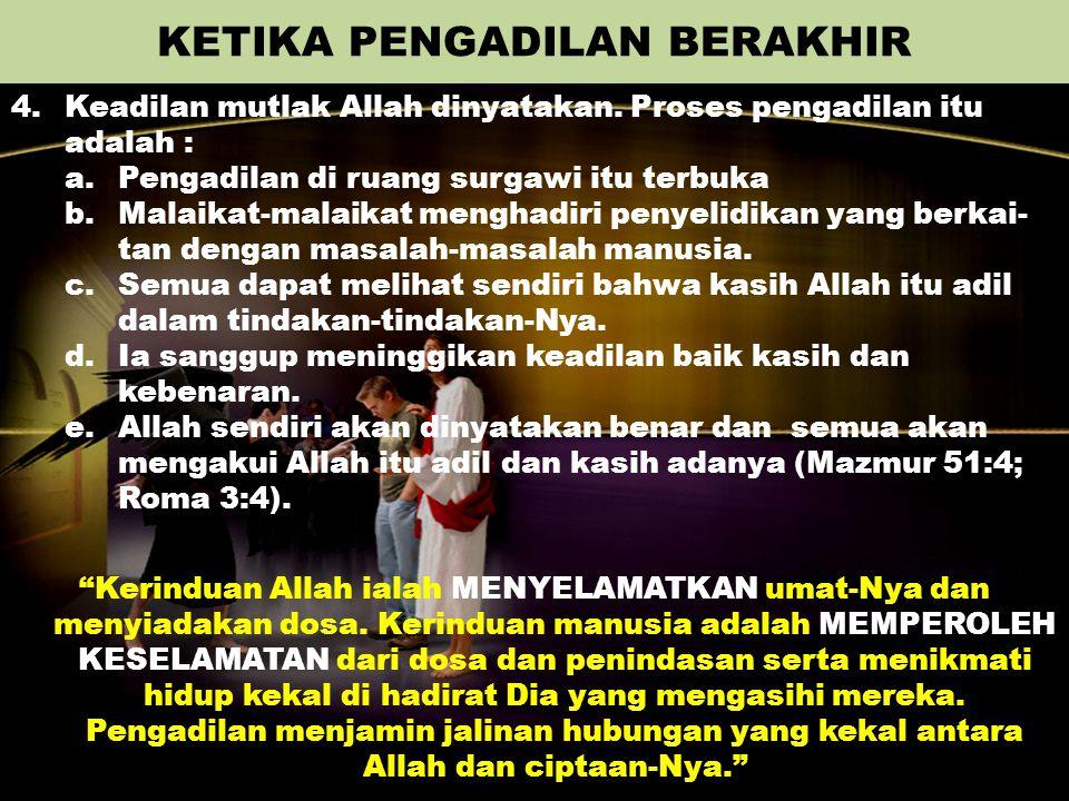 KETIKA PENGADILAN BERAKHIR 4.Keadilan mutlak Allah dinyatakan. Proses pengadilan itu adalah : a.Pengadilan di ruang surgawi itu terbuka b. Malaikat-ma