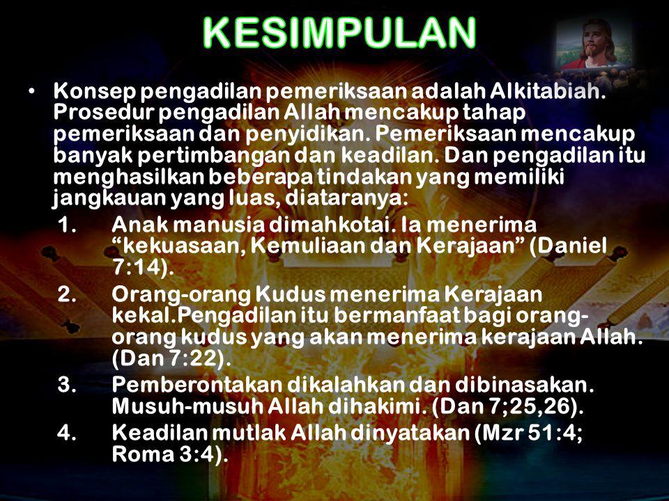 • Konsep pengadilan pemeriksaan adalah Alkitabiah. Prosedur pengadilan Allah mencakup tahap pemeriksaan dan penyidikan. Pemeriksaan mencakup banyak pe