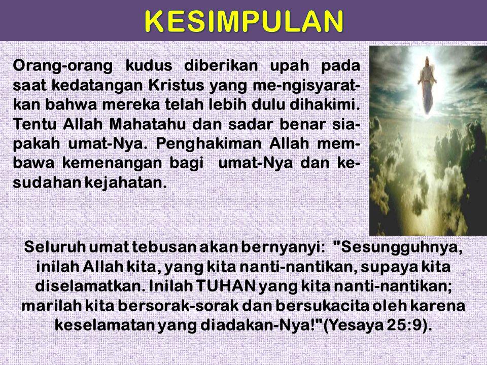 Orang-orang kudus diberikan upah pada saat kedatangan Kristus yang me-ngisyarat- kan bahwa mereka telah lebih dulu dihakimi. Tentu Allah Mahatahu dan