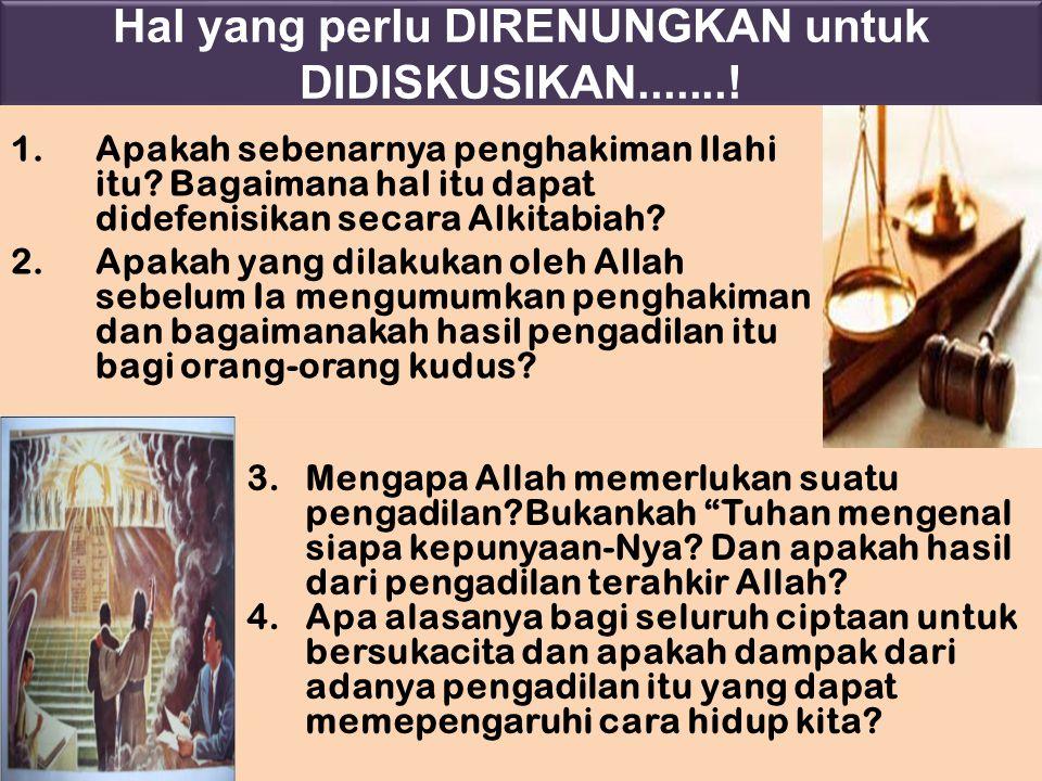 Hal yang perlu DIRENUNGKAN untuk DIDISKUSIKAN.......! 1.Apakah sebenarnya penghakiman Ilahi itu? Bagaimana hal itu dapat didefenisikan secara Alkitabi