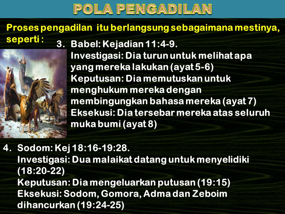 Proses pengadilan itu berlangsung sebagaimana mestinya, seperti : 3.Babel: Kejadian 11:4-9. Investigasi: Dia turun untuk melihat apa yang mereka lakuk