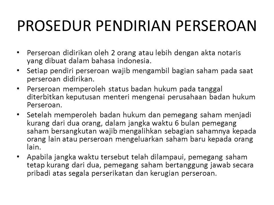 PROSEDUR PENDIRIAN PERSEROAN • Perseroan didirikan oleh 2 orang atau lebih dengan akta notaris yang dibuat dalam bahasa indonesia.