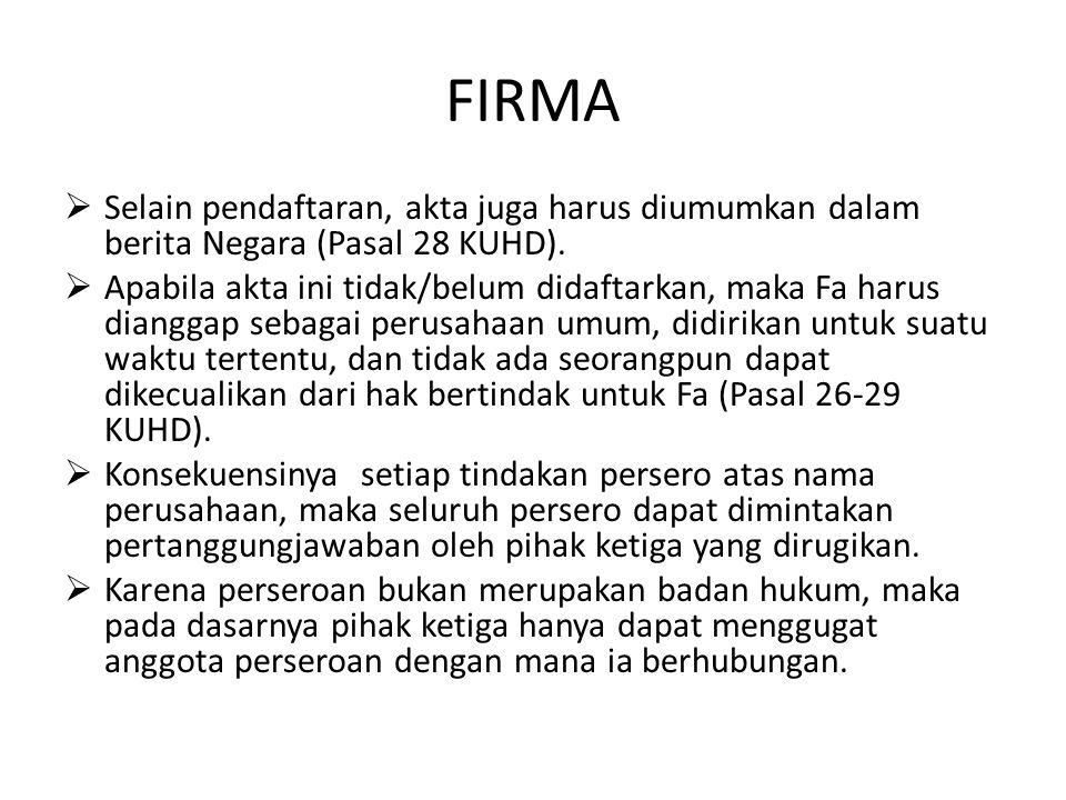FIRMA  Selain pendaftaran, akta juga harus diumumkan dalam berita Negara (Pasal 28 KUHD).  Apabila akta ini tidak/belum didaftarkan, maka Fa harus d