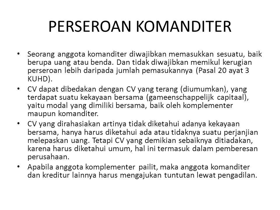PERSEROAN KOMANDITER • Seorang anggota komanditer diwajibkan memasukkan sesuatu, baik berupa uang atau benda. Dan tidak diwajibkan memikul kerugian pe