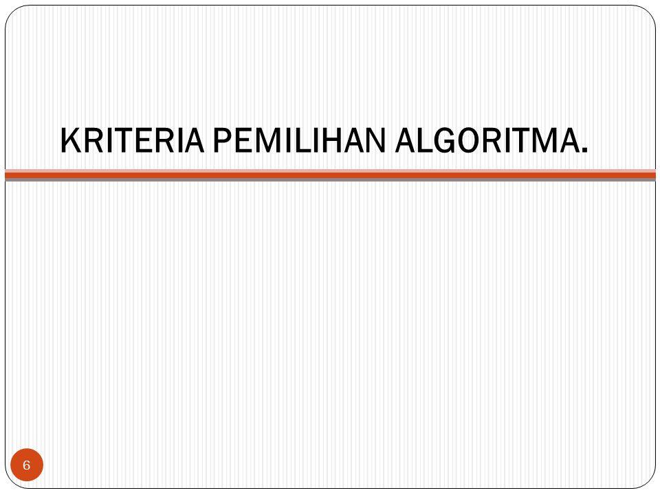KRITERIA PEMILIHAN ALGORITMA. 6