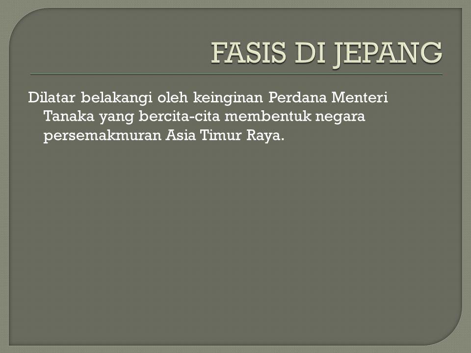 Dilatar belakangi oleh keinginan Perdana Menteri Tanaka yang bercita-cita membentuk negara persemakmuran Asia Timur Raya.
