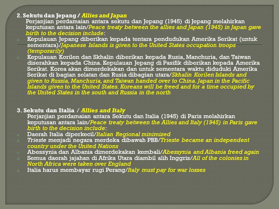 2. Sekutu dan Jepang / Allies and Japan Perjanjian perdamaian antara sekutu dan Jepang (1945) di Jepang melahirkan keputusan antara lain/Peace treaty