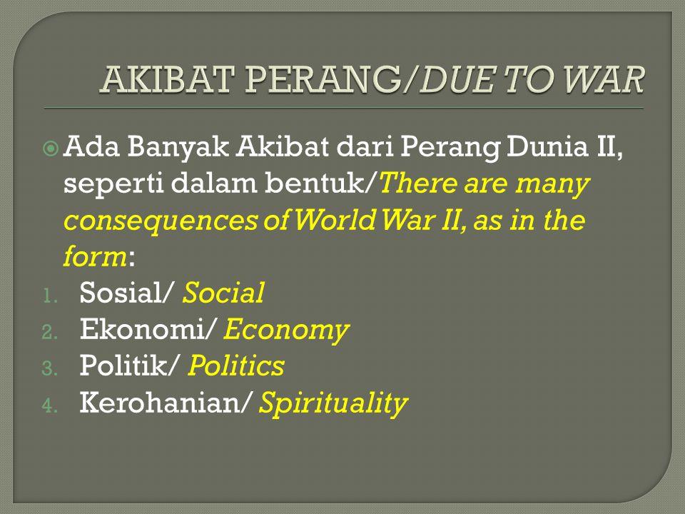  Ada Banyak Akibat dari Perang Dunia II, seperti dalam bentuk/There are many consequences of World War II, as in the form: 1. Sosial/ Social 2. Ekono