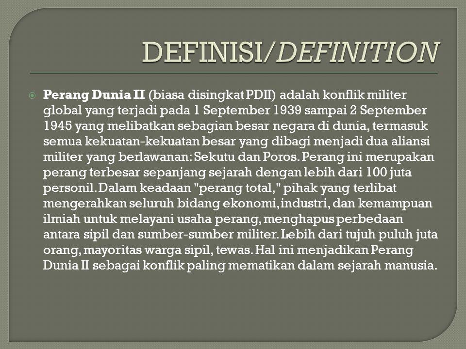  Perang Dunia II (biasa disingkat PDII) adalah konflik militer global yang terjadi pada 1 September 1939 sampai 2 September 1945 yang melibatkan seba