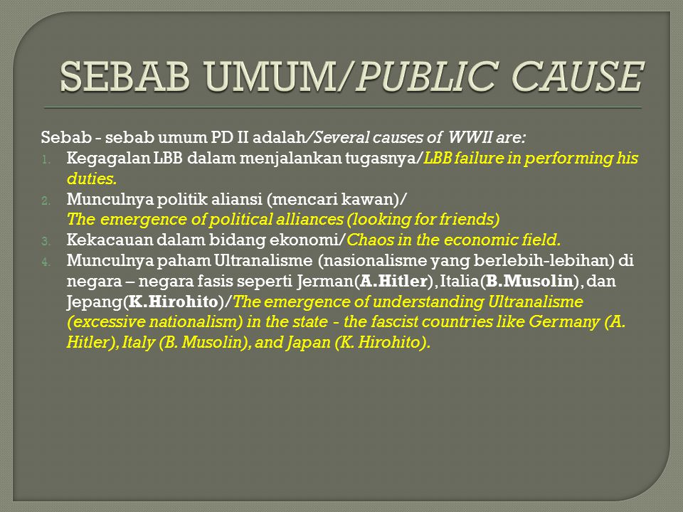 Sebab - sebab umum PD II adalah/Several causes of WWII are: 1. Kegagalan LBB dalam menjalankan tugasnya/LBB failure in performing his duties. 2. Muncu