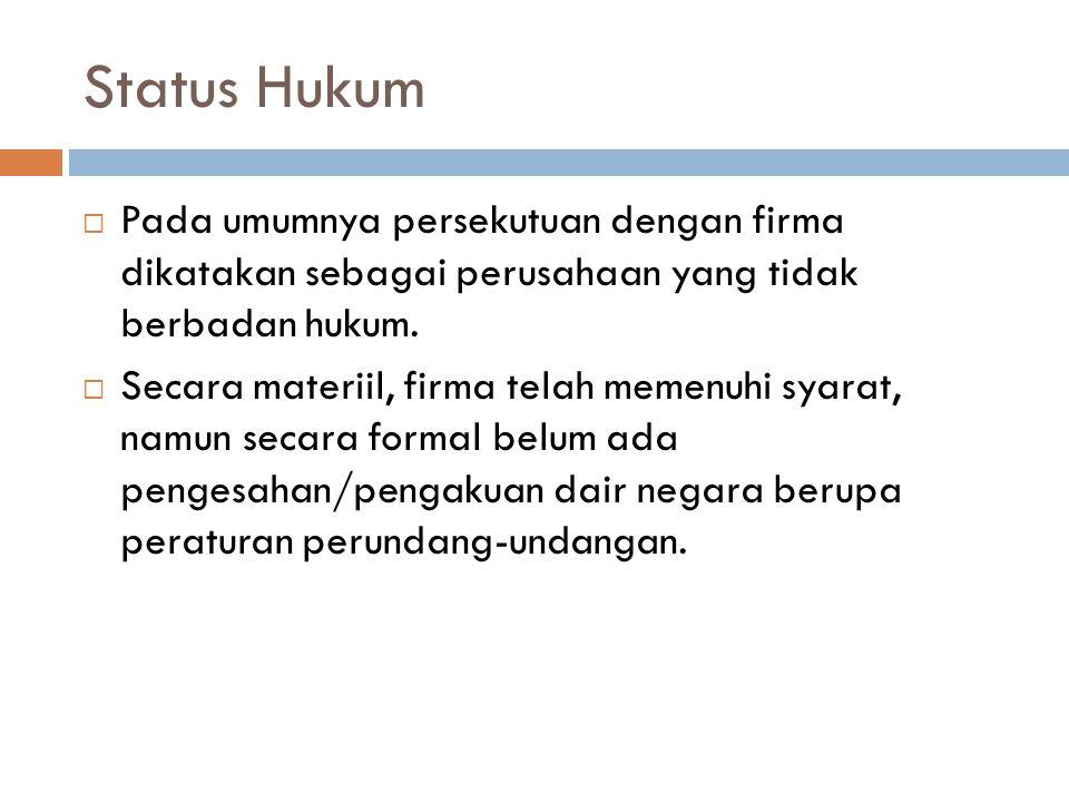 Status Hukum  Pada umumnya persekutuan dengan firma dikatakan sebagai perusahaan yang tidak berbadan hukum.  Secara materiil, firma telah memenuhi s