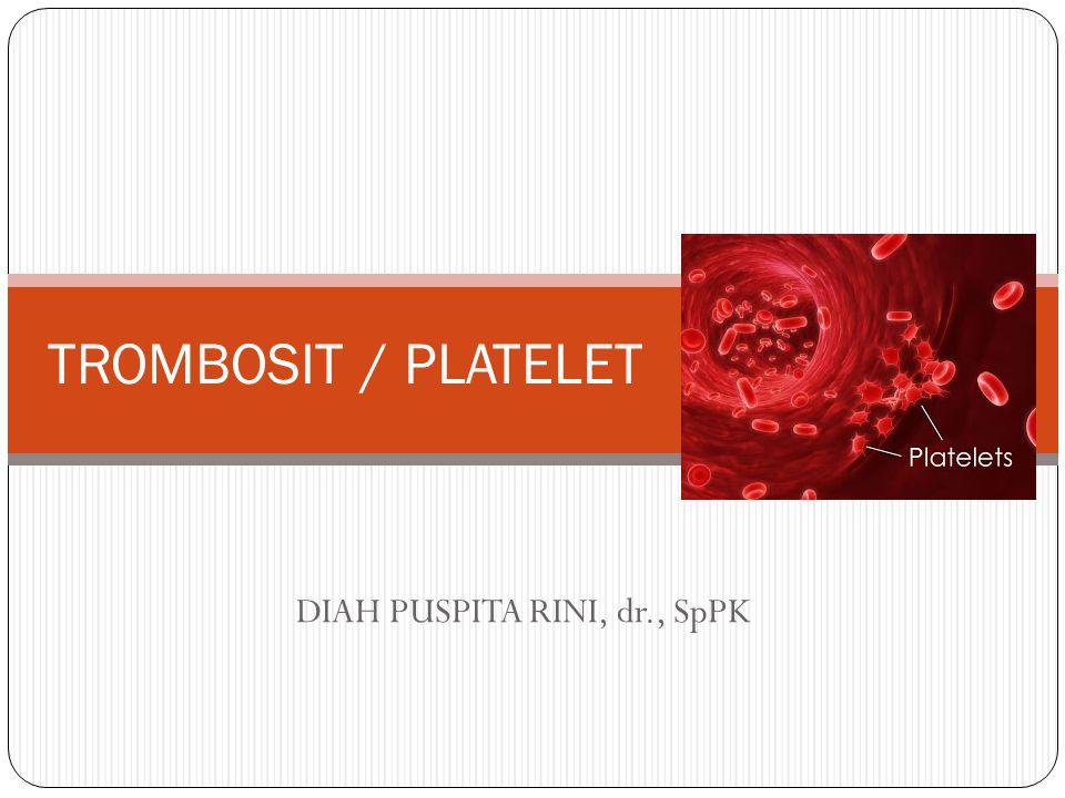 DIAH PUSPITA RINI, dr., SpPK TROMBOSIT / PLATELET