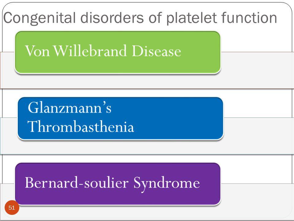 Congenital disorders of platelet function Von Willebrand Disease Glanzmann's Thrombasthenia Bernard-soulier Syndrome 51