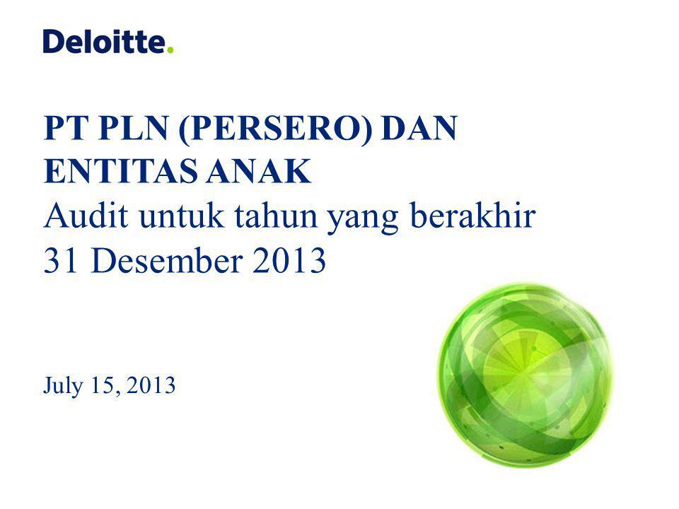 July 15, 2013 PT PLN (PERSERO) DAN ENTITAS ANAK Audit untuk tahun yang berakhir 31 Desember 2013