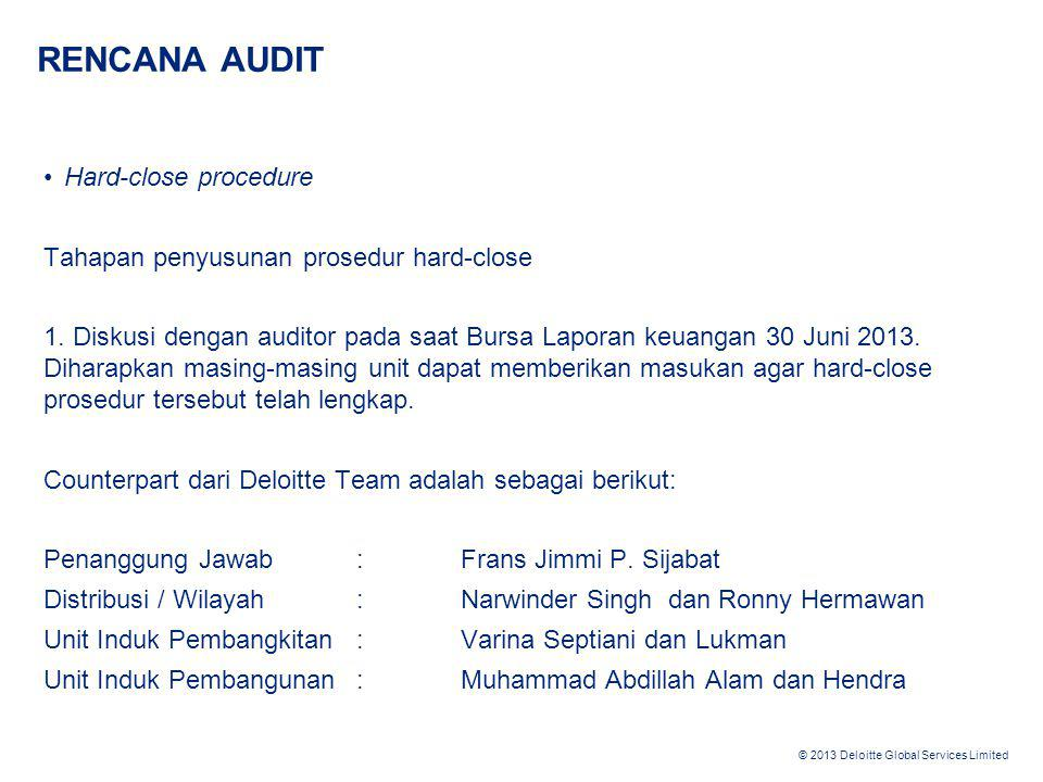 © 2013 Deloitte Global Services Limited RENCANA AUDIT •Hard-close procedure Tahapan penyusunan prosedur hard-close 1.
