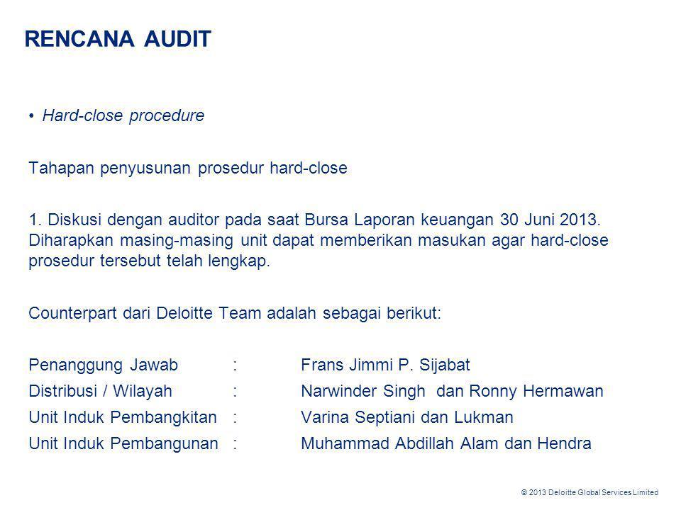 © 2013 Deloitte Global Services Limited RENCANA AUDIT •Hard-close procedure Tahapan penyusunan prosedur hard-close 1. Diskusi dengan auditor pada saat