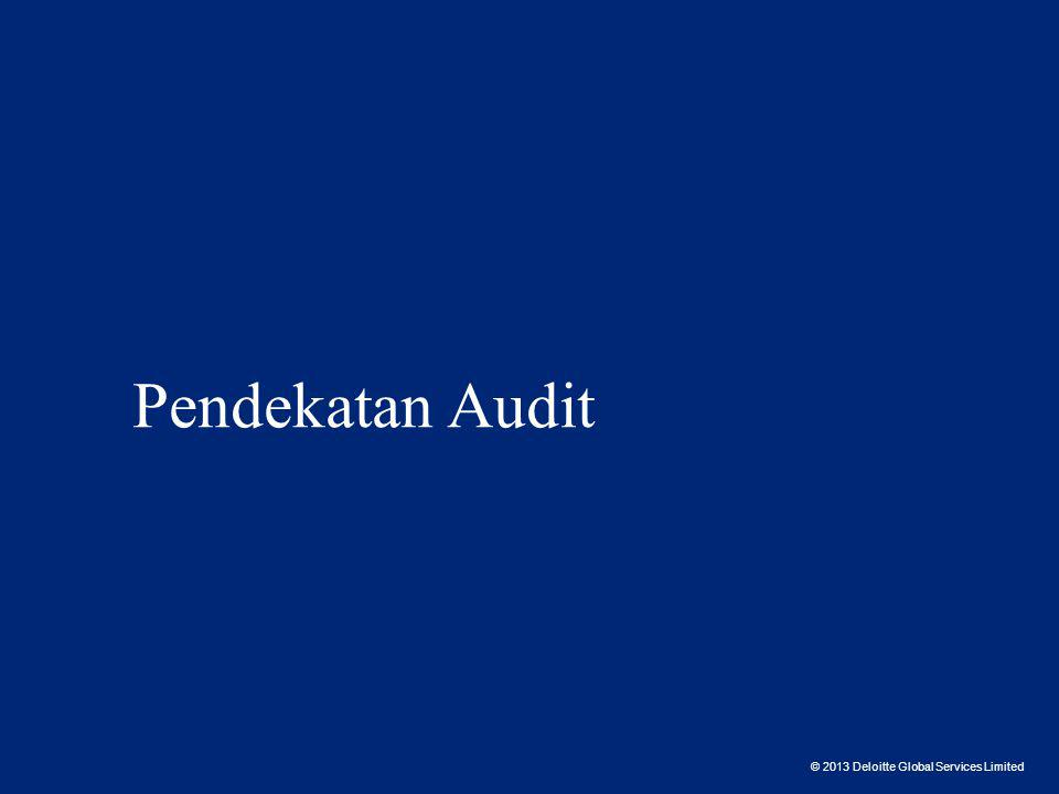 © 2013 Deloitte Global Services Limited Pendekatan Audit