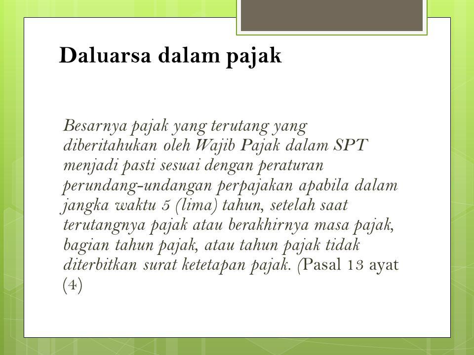 Daluarsa dalam pajak Besarnya pajak yang terutang yang diberitahukan oleh Wajib Pajak dalam SPT menjadi pasti sesuai dengan peraturan perundang-undang