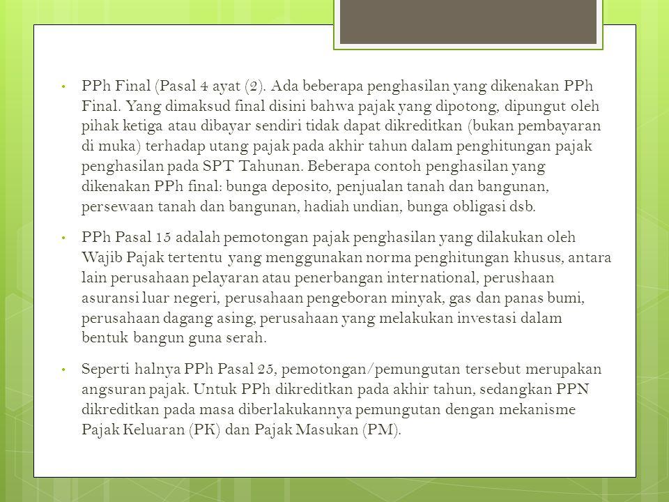 • PPh Final (Pasal 4 ayat (2). Ada beberapa penghasilan yang dikenakan PPh Final. Yang dimaksud final disini bahwa pajak yang dipotong, dipungut oleh