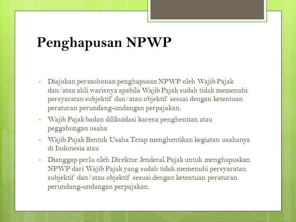 Penghapusan NPWP • Diajukan permohonan penghapusan NPWP oleh Wajib Pajak dan/atau ahli warisnya apabila Wajib Pajak sudah tidak memenuhi persyaratan s