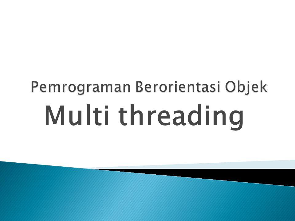  Multithreading adalah kemampuan yg memungkinkan kumpulan instruksi atau proses dpt dijalankan secara bersamaan dlm sebuah program.