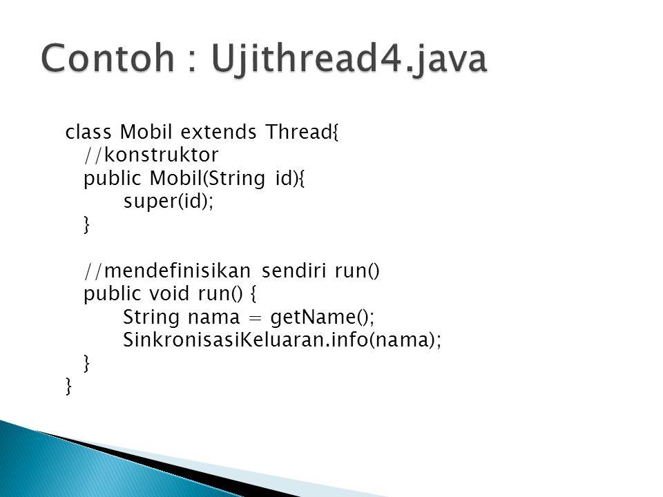 class Mobil extends Thread{ //konstruktor public Mobil(String id){ super(id); } //mendefinisikan sendiri run() public void run() { String nama = getNa