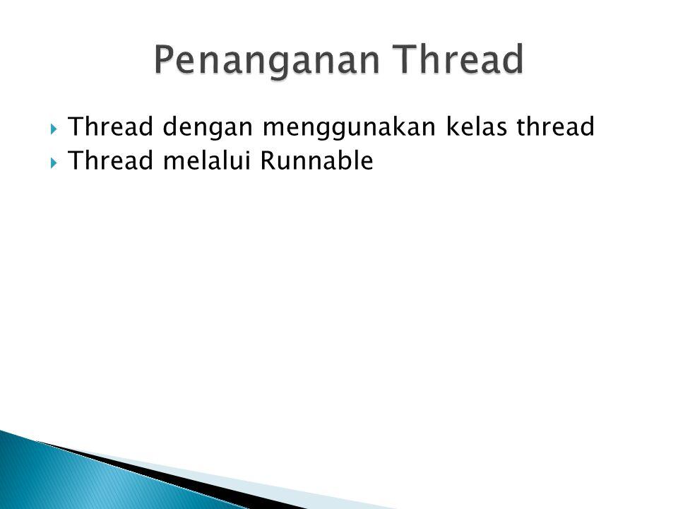  Sebuah Thread terus dieksekusi sampai salah satu kondisi berikut terjadi : 1.