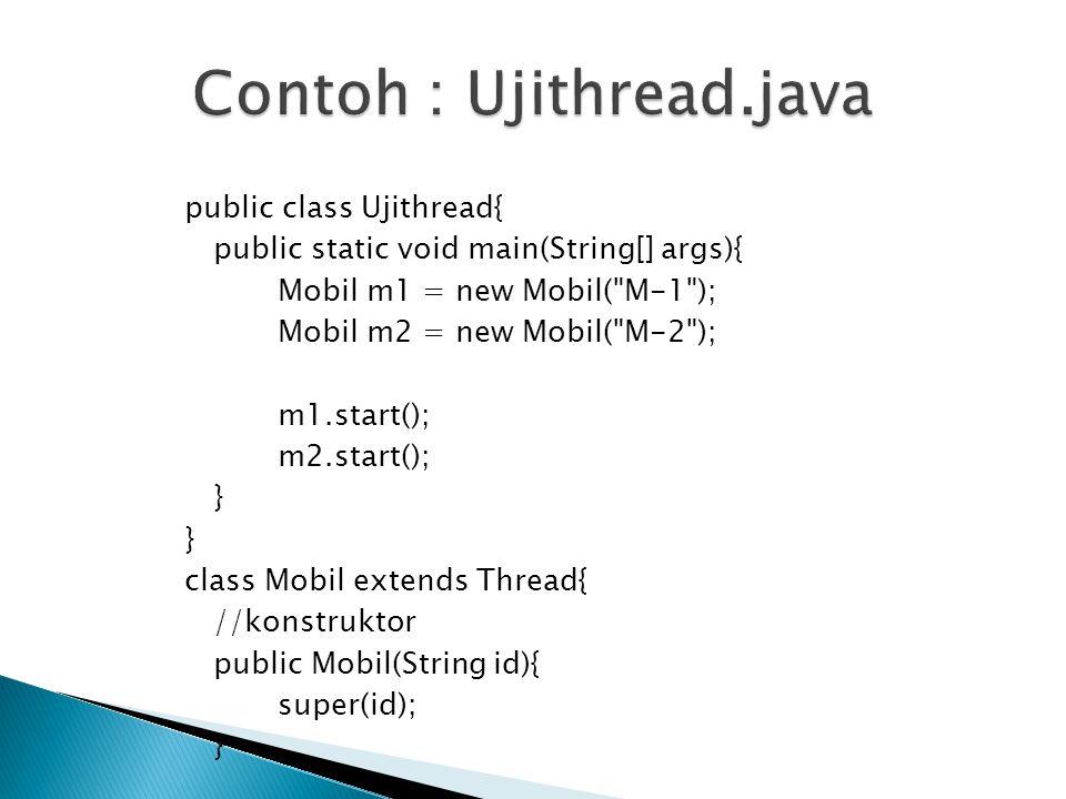 public class Ujithread{ public static void main(String[] args){ Mobil m1 = new Mobil(