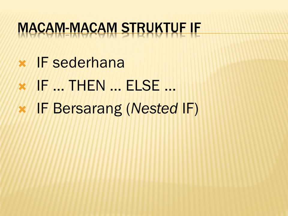  IF sederhana  IF … THEN … ELSE …  IF Bersarang (Nested IF)