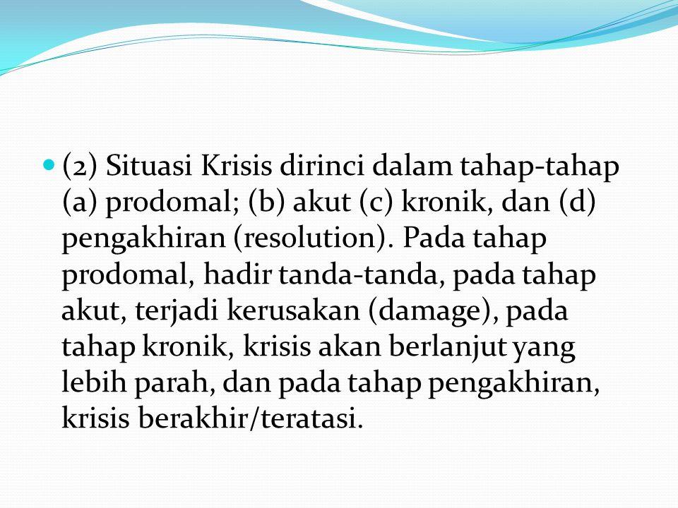  (2) Situasi Krisis dirinci dalam tahap-tahap (a) prodomal; (b) akut (c) kronik, dan (d) pengakhiran (resolution). Pada tahap prodomal, hadir tanda-t