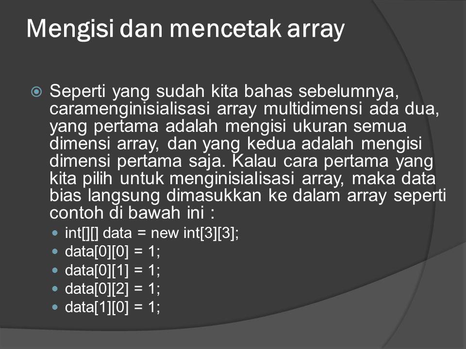 Mengisi dan mencetak array  Seperti yang sudah kita bahas sebelumnya, caramenginisialisasi array multidimensi ada dua, yang pertama adalah mengisi uk