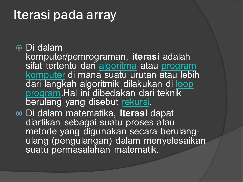 Iterasi pada array  Di dalam komputer/pemrograman, iterasi adalah sifat tertentu dari algoritma atau program komputer di mana suatu urutan atau lebih