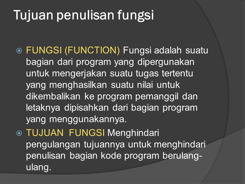 Tujuan penulisan fungsi  FUNGSI (FUNCTION) Fungsi adalah suatu bagian dari program yang dipergunakan untuk mengerjakan suatu tugas tertentu yang meng
