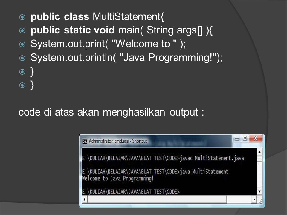  public class MultiStatement{  public static void main( String args[] ){  System.out.print(