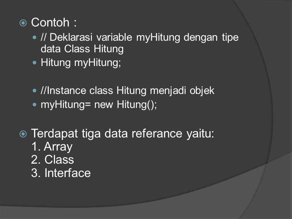  Contoh :  // Deklarasi variable myHitung dengan tipe data Class Hitung  Hitung myHitung;  //Instance class Hitung menjadi objek  myHitung= new H