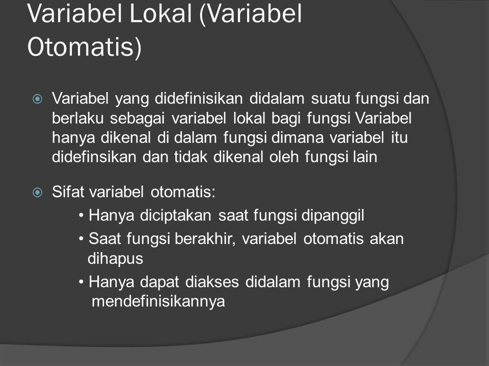 Variabel Lokal (Variabel Otomatis)  Variabel yang didefinisikan didalam suatu fungsi dan berlaku sebagai variabel lokal bagi fungsi Variabel hanya di