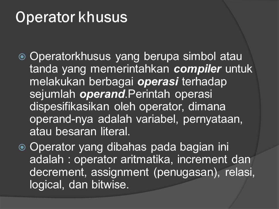 Operator khusus  Operatorkhusus yang berupa simbol atau tanda yang memerintahkan compiler untuk melakukan berbagai operasi terhadap sejumlah operand.