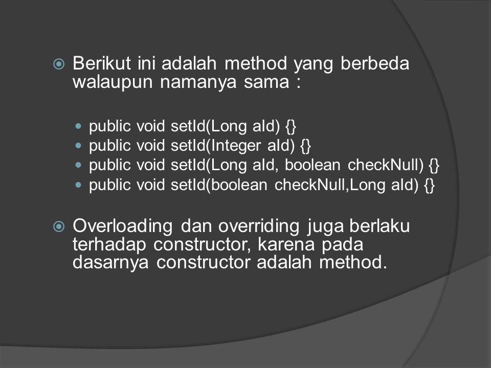  Berikut ini adalah method yang berbeda walaupun namanya sama :  public void setId(Long aId) {}  public void setId(Integer aId) {}  public void se