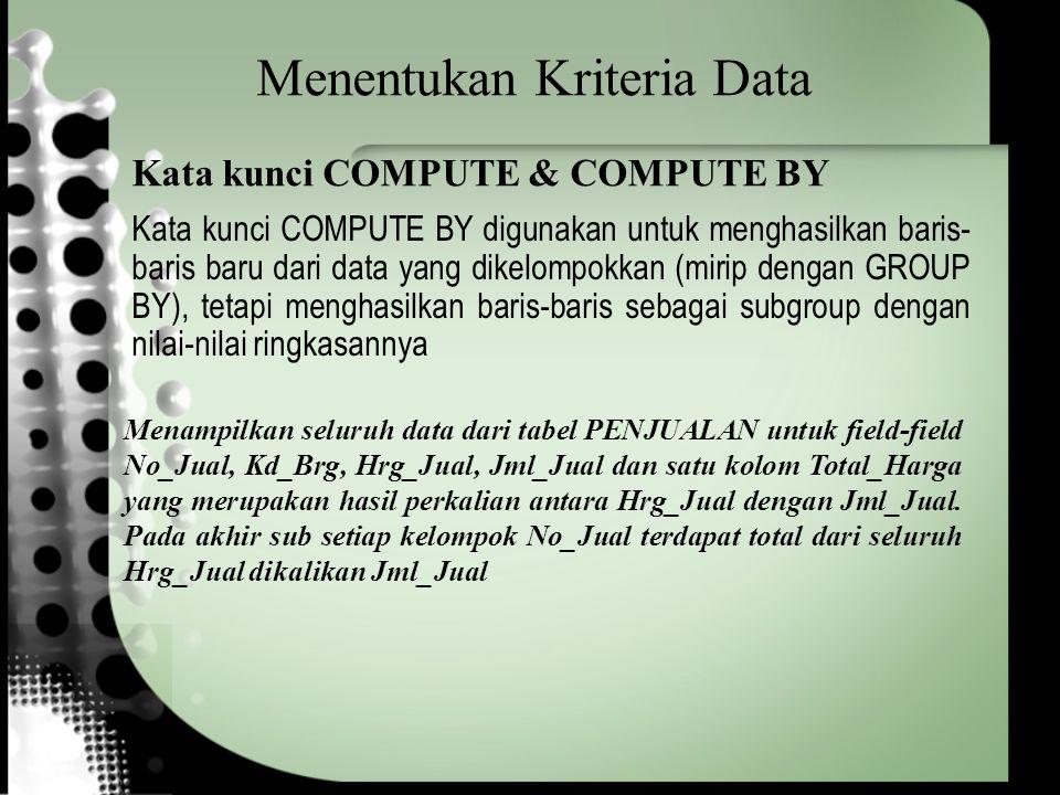 Menentukan Kriteria Data Menampilkan seluruh data dari tabel PENJUALAN untuk field-field No_Jual, Kd_Brg, Hrg_Jual, Jml_Jual dan satu kolom Total_Harga yang merupakan hasil perkalian antara Hrg_Jual dengan Jml_Jual.
