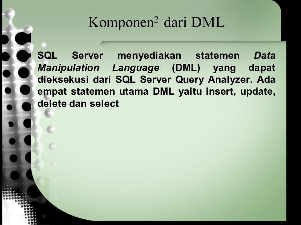 Komponen 2 dari DML SQL Server menyediakan statemen Data Manipulation Language (DML) yang dapat dieksekusi dari SQL Server Query Analyzer. Ada empat s