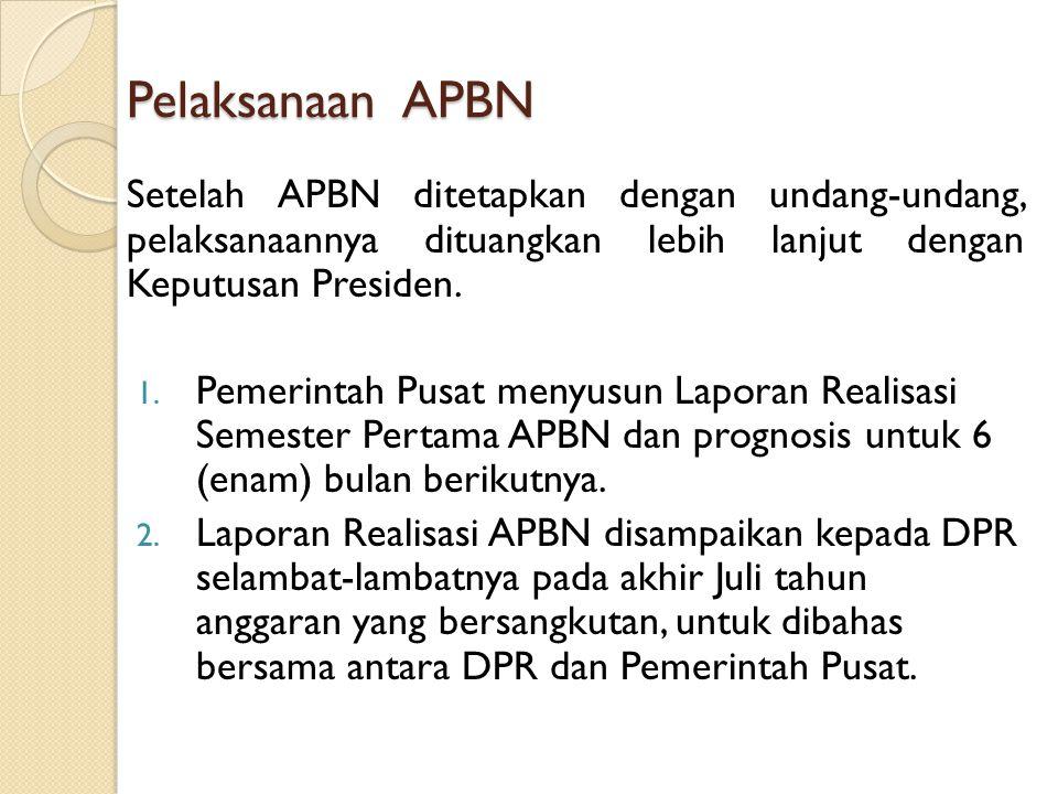 Pelaksanaan APBN Setelah APBN ditetapkan dengan undang-undang, pelaksanaannya dituangkan lebih lanjut dengan Keputusan Presiden. 1. Pemerintah Pusat m
