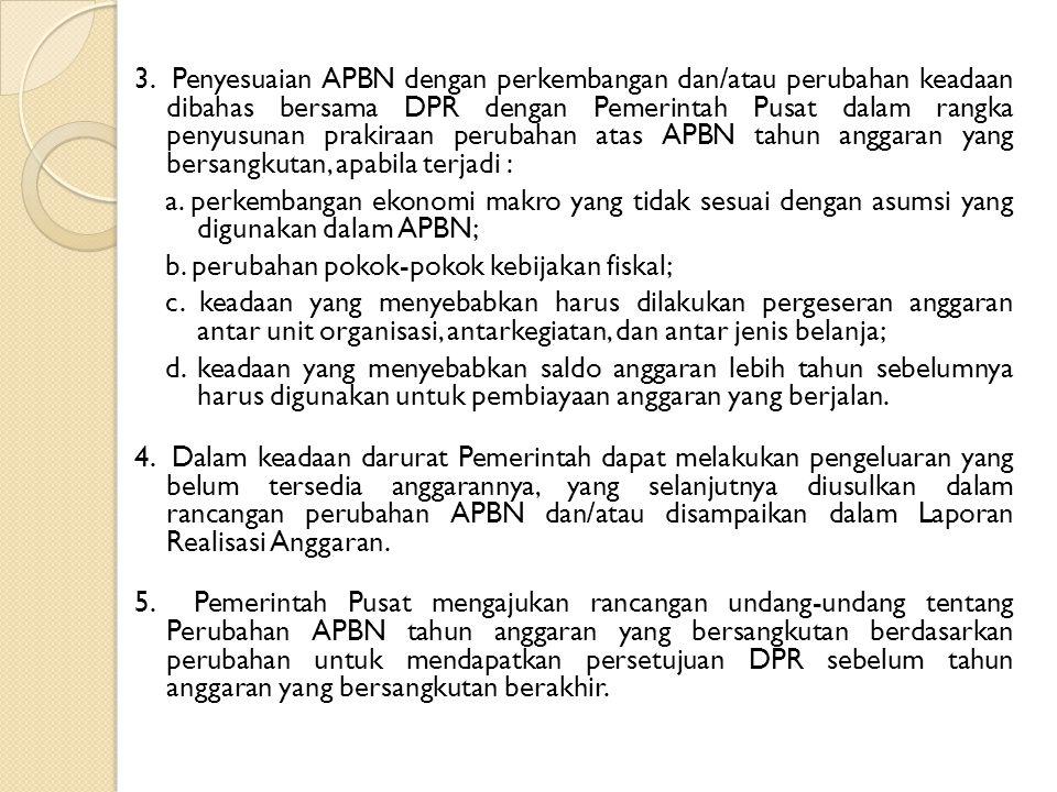 3. Penyesuaian APBN dengan perkembangan dan/atau perubahan keadaan dibahas bersama DPR dengan Pemerintah Pusat dalam rangka penyusunan prakiraan perub