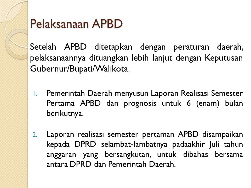 Pelaksanaan APBD Setelah APBD ditetapkan dengan peraturan daerah, pelaksanaannya dituangkan lebih lanjut dengan Keputusan Gubernur/Bupati/Walikota. 1.