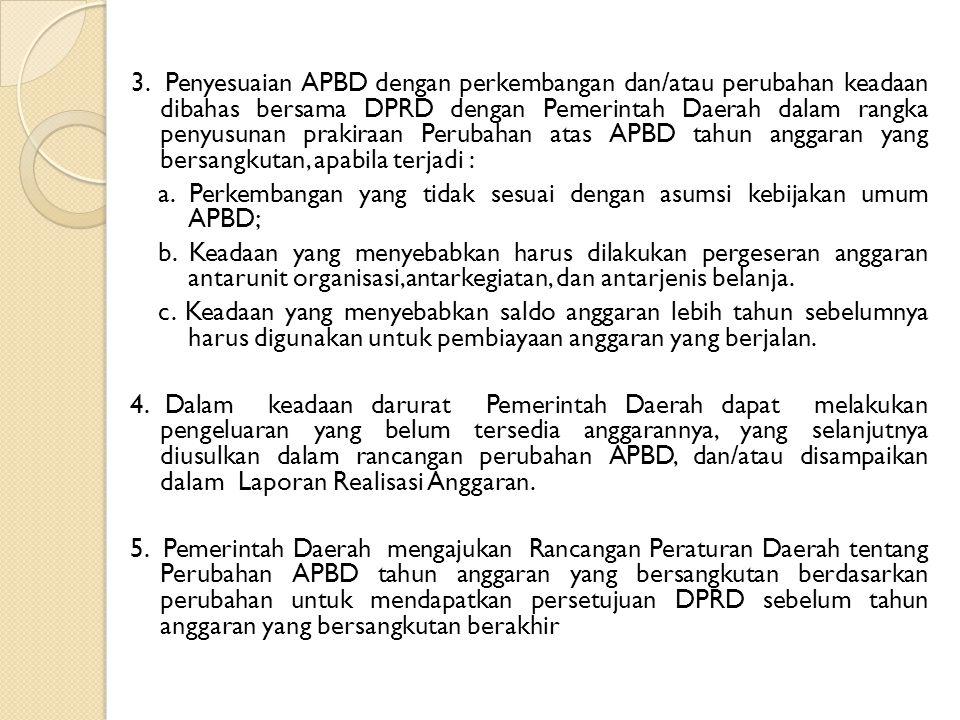 3. Penyesuaian APBD dengan perkembangan dan/atau perubahan keadaan dibahas bersama DPRD dengan Pemerintah Daerah dalam rangka penyusunan prakiraan Per