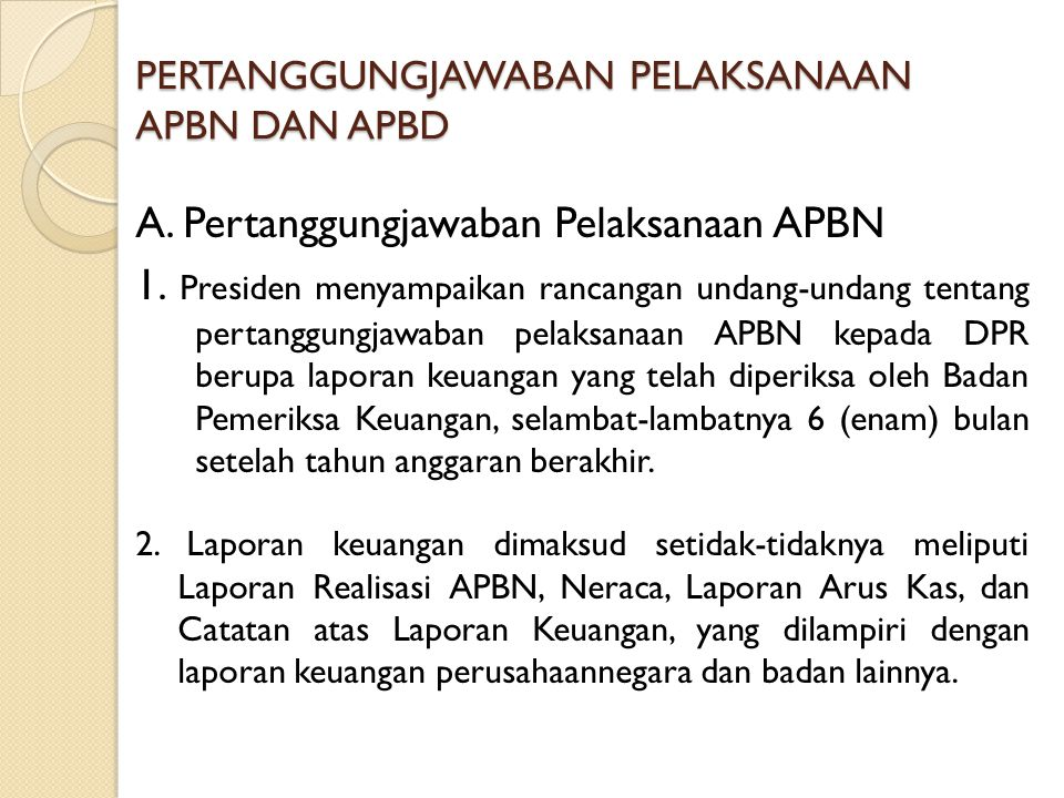 PERTANGGUNGJAWABAN PELAKSANAAN APBN DAN APBD A. Pertanggungjawaban Pelaksanaan APBN 1. Presiden menyampaikan rancangan undang-undang tentang pertanggu