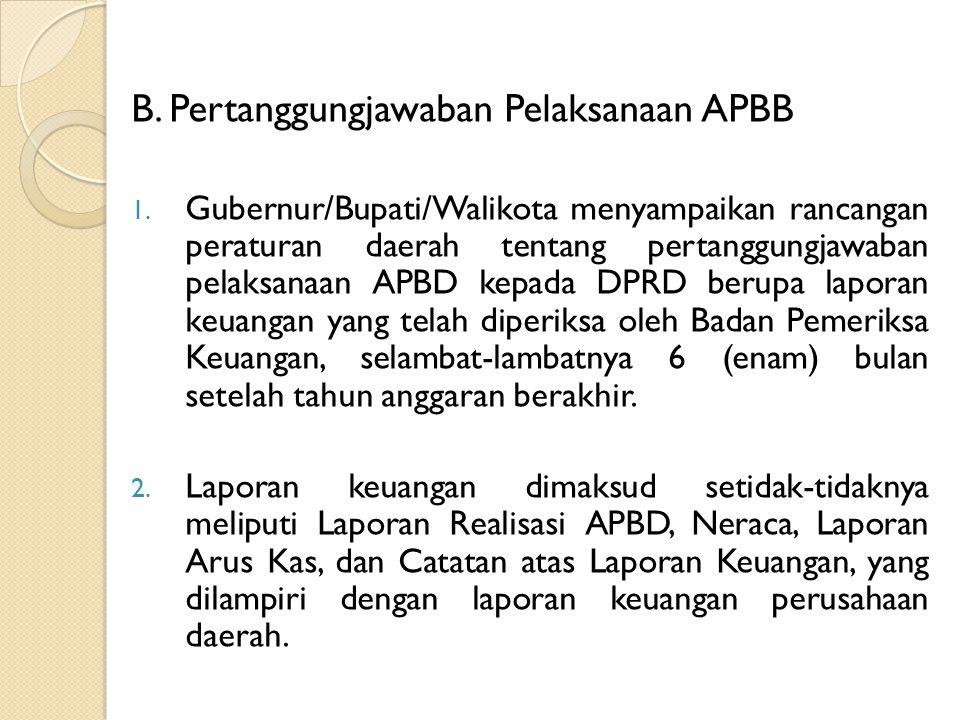B. Pertanggungjawaban Pelaksanaan APBB 1. Gubernur/Bupati/Walikota menyampaikan rancangan peraturan daerah tentang pertanggungjawaban pelaksanaan APBD