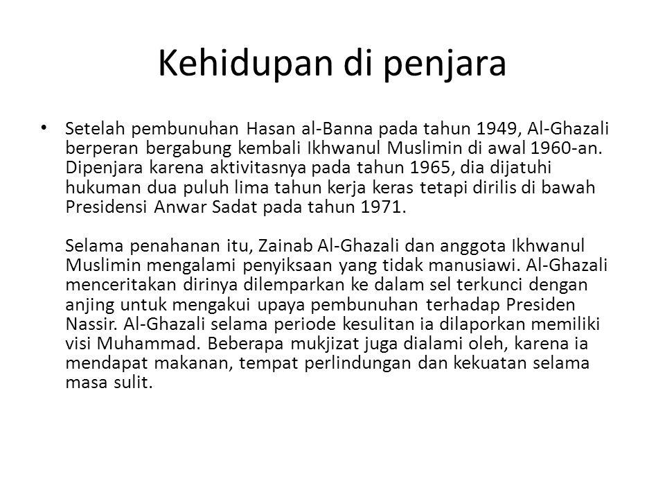 Kehidupan di penjara • Setelah pembunuhan Hasan al-Banna pada tahun 1949, Al-Ghazali berperan bergabung kembali Ikhwanul Muslimin di awal 1960-an. Dip