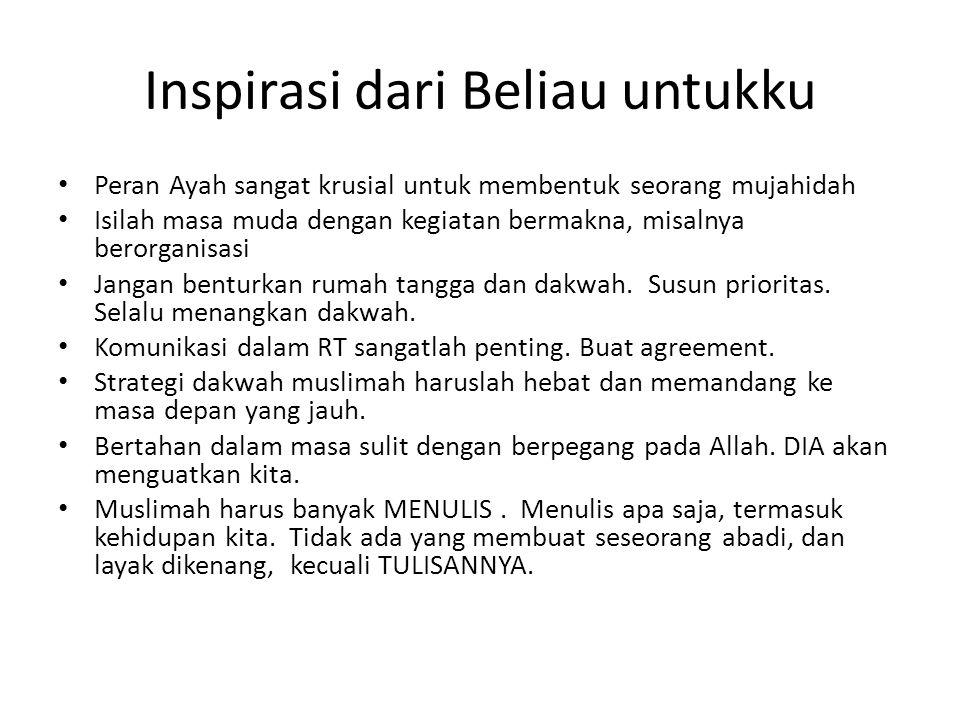 Inspirasi dari Beliau untukku • Peran Ayah sangat krusial untuk membentuk seorang mujahidah • Isilah masa muda dengan kegiatan bermakna, misalnya bero