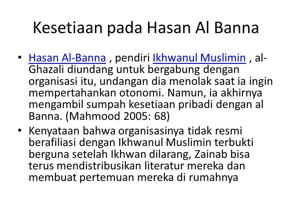 Kesetiaan pada Hasan Al Banna • Hasan Al-Banna, pendiri Ikhwanul Muslimin, al- Ghazali diundang untuk bergabung dengan organisasi itu, undangan dia me