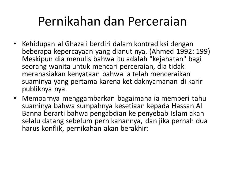 Pernikahan dan Perceraian • Kehidupan al Ghazali berdiri dalam kontradiksi dengan beberapa kepercayaan yang dianut nya. (Ahmed 1992: 199) Meskipun dia